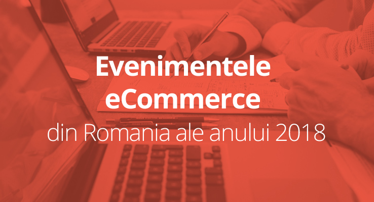 Evenimentele eCommerce ale anului 2018 in Romania