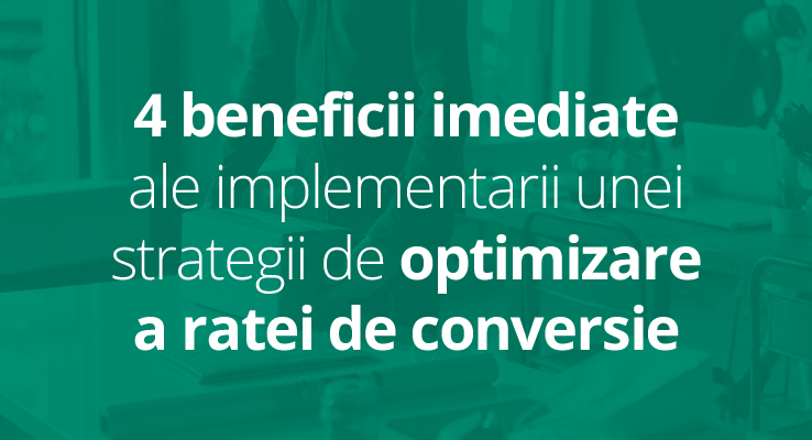 4 beneficii imediate ale optimizarii ratei de conversie